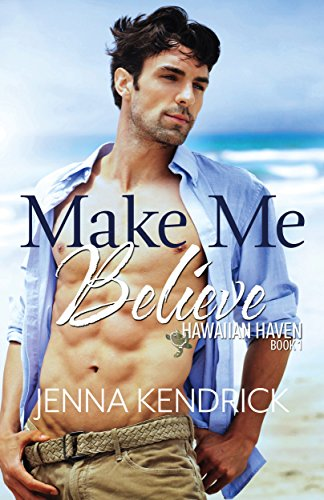 Make Me Believe (Hawaiian Haven Book 1)