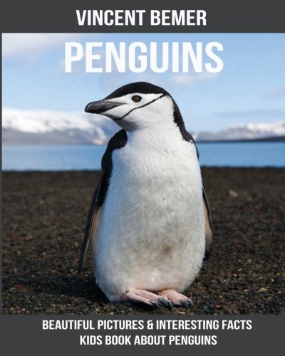 Penguins: Beautiful Pictures & Interesting Facts Kids Book About Penguins (About Penguins)