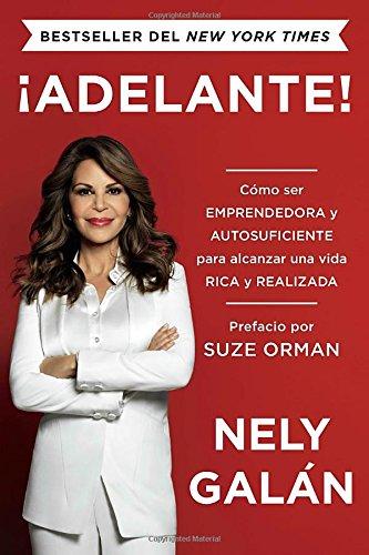 ¡Adelante!: Como ser emprendedora y autosuficiente para alcanzar una vida rica y realizada (Spanish Edition) [Nely Galan] (Tapa Blanda)