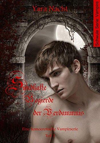 Sündhafte Begierde der Verdammnis I: Eine homoerotische Vampirserie, Teil 1