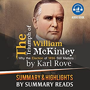 The Triumph of William McKinley: Why the Election of 1896 Still Matters, by Karl Rove | Summary & Highlights Audiobook