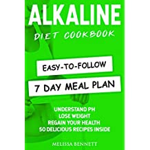 Alkaline Diet Cookbook: Understand PH, Lose Weight & Regain Your Health, 50 Delicious Recipes and Easy-to-follow 7 day Meal Plan Inside