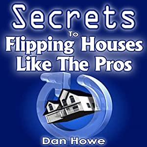 The Secrets to Flipping Houses Like the Pros Audiobook
