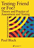 Testing: Friend or Foe?: Theory and Practice of Assessment and Testing (Master Classes in Education), Paul Black, 0750706147