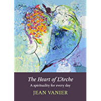 The Heart of L'Arche: A spirituality for every day