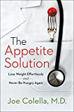 The Appetite Solution: Lose Weight Effortlessly and Never Be Hungry Again
