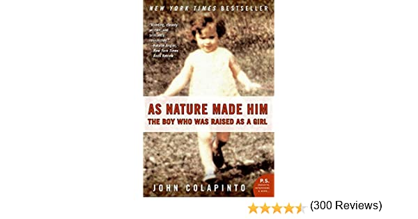 Amazon.com: As Nature Made Him: The Boy Who Was Raised as a Girl (0884481258552): John Colapinto: Books