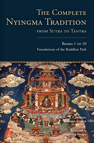 The Complete Nyingma Tradition from Sutra to Tantra, Books 1 to 10: Foundations of the Buddhist Path: 1-10