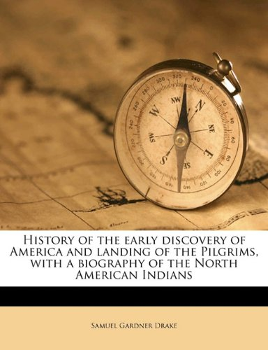 Download History of the early discovery of America and landing of the Pilgrims, with a biography of the North American Indians ebook