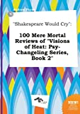 download ebook shakespeare would cry: 100 mere mortal reviews of visions of heat: psy-changeling series, book 2 pdf epub