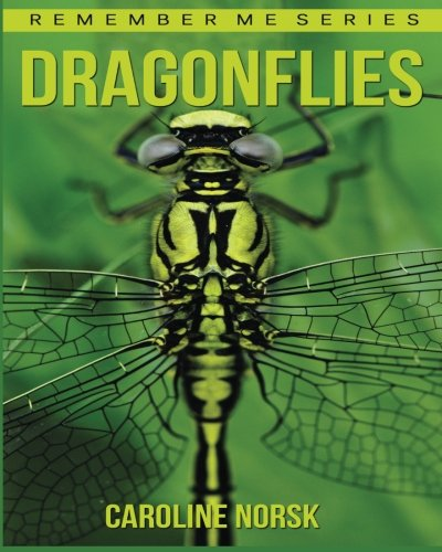 Dragonflies: Amazing Photos & Fun Facts Book About Dragonflies For Kids (Remember Me Series) (Dragonflies For Kids)