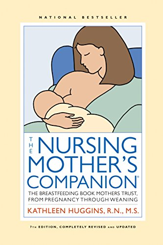 The Nursing Mother's Companion - 7th Edition: The Breastfeeding Book Mothers...
