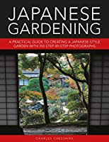 Japanese Gardening: A Practical Guide to Creating a Japanese-style Garden with 700 Step-by-step Photographs