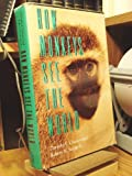 How Monkeys See the World : Inside the Mind of Another Species, Cheney, Dorothy L. and Seyfarth, Robert M., 0226102459