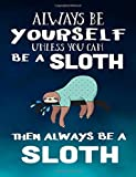 Always Be Yourself Unless You Can Be A Sloth Then Always Be A Sloth: Notebooks For School (Back To School Notebook, Composition College Ruled)(8.5 x 11)(School Memory Book)(V1)
