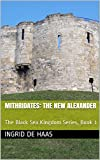 Mithridates: The New Alexander: The Black Sea Kingdom Series, Book 1