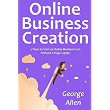 Online Business Creation: 3 Ways to Start an Online Business Even  Without A Huge Capital