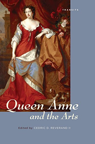 Queen Anne and the Arts (Transits: Literature, Thought & Culture, 1650–1850)