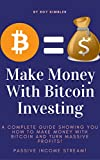 Make Money With Bitcoin: How To Turn MASSIVE Profits With Bitcoin (Bitcoin Mining, Bitcoin Investing, Blockchain Technology, Cryptocurrency)