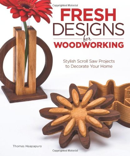 Fresh Designs for Woodworking: Stylish Scroll Saw Projects to Decorate Your Home ()