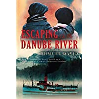 Escaping on the Danube River (A WW2 Historical Novel, Based on a True Story of a Jewish Holocaust Survivor (World War II Biographical Fiction))
