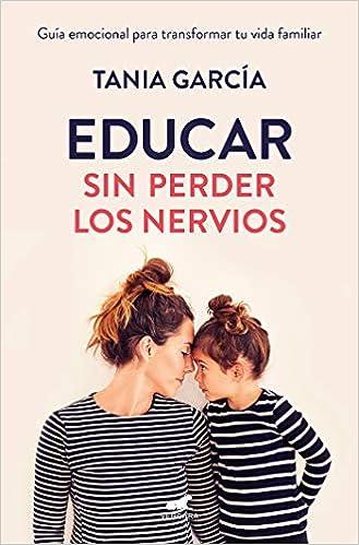Resultado de imagen de 'Educar sin perder los nervios' (Tania García)