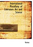 International Miscellany of Literature Art and Science, Various, 1426480598