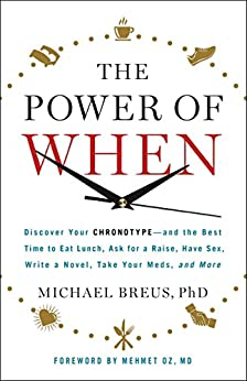 The Power of When: Discover Your Chronotype--and the Best Time to Eat Lunch, Ask for a Raise, Have Sex, Write a Novel, Take Your Meds, and More by [Breus, Michael]