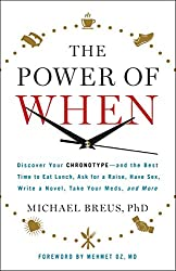 The Power of When: Discover Your Chronotype--and the Best Time to Eat Lunch, Ask for a Raise, Have Sex, Write a Novel, Take Your Meds, and More