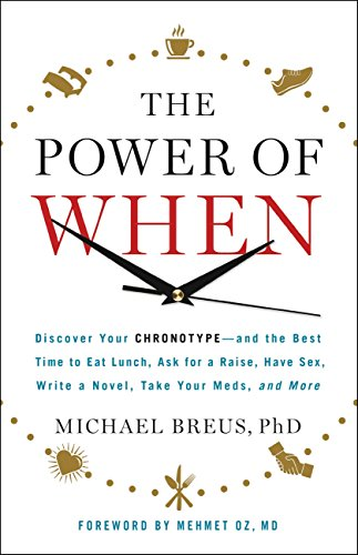 The Power of When: Discover Your Chronotype--and the Best Time to Eat Lunch, Ask for a Raise, Have Sex, Write a Novel, Take Your Meds, and More cover