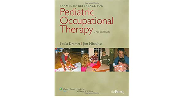 Frames of Reference for Pediatric Occupational Therapy: Paula Kramer ...