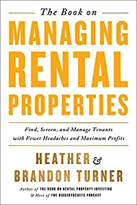 The Book on Managing Rental Properties: Find, Screen, and Manage Tenants with Fewer Headaches and Maximum Profits (BiggerPockets Rental Kit 3)