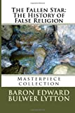 The Fallen Star: the History of False Religion, Baron Edward Bulwer Lytton, 1495931390