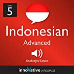 Learn Indonesian - Level 5: Advanced Indonesian, Volume 1: Lessons 1-25 |  Innovative Language Learning LLC