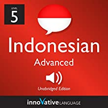Learn Indonesian - Level 5: Advanced Indonesian, Volume 1: Lessons 1-25 Audiobook by  Innovative Language Learning LLC Narrated by  IndonesianPod101.com