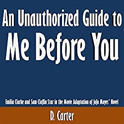 An Unauthorized Guide to Me Before You: Emilia Clarke and Sam Claflin Star in the Movie Adaptation of JoJo Moyes' Novel