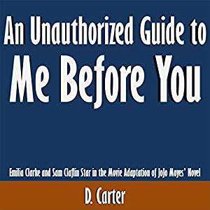 An Unauthorized Guide to Me Before You: Emilia Clarke and Sam Claflin Star in the Movie Adaptation of JoJo Moyes' Novel Audiobook