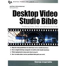 Desktop Video Studio Bible : Producing Video, DVD, and Websites for Profit