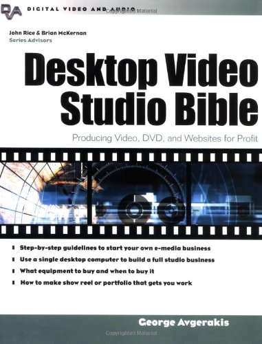 Desktop Video Studio Bible : Producing Video, DVD, and Websites for Profit
