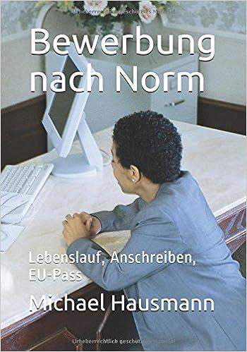 bewerbung nach norm lebenslauf anschreiben eu pass german edition german - Europaischer Lebenslauf