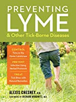 Preventing Lyme and Other Tick-Borne Diseases: Control Ticks in the Home Landscape; Prevent Infection Using Herbal Protocols; Treat Tick Bites with Natural Remedies