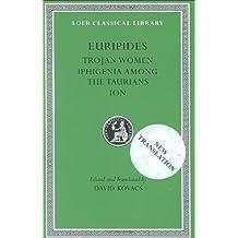 Euripides, Volume IV. Trojan Women. Iphigenia among the Taurians. Ion (Loeb Classical Library No. 10)