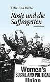 Rosie und die Suffragetten: Historischer Roman