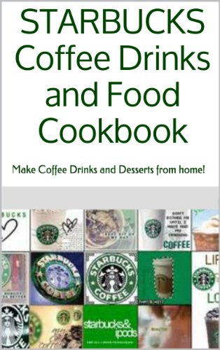 Starbucks coffee drinks and food cookbook make coffee drinks and starbucks coffee drinks and food cookbook make coffee drinks and desserts from home by fandeluxe Image collections