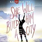 She Will Build Him a City | Raj Kamal Jha