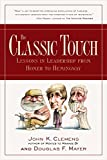 img - for The Classic Touch: Lessons in Leadership from Homer to Hemingway book / textbook / text book