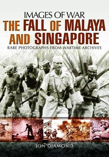 The Fall of Malaya and Singapore: Images of War by Jon Diamond (5-May-2015) Paperback