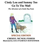 Cindy Lou and Sammy Too Go to the Mall: The Adventure of a Guide Dog Team | Cheryl McNeil Fisher
