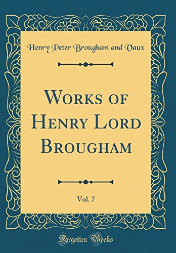 Works of Henry Lord Brougham, Vol. 7 (Classic Reprint)
