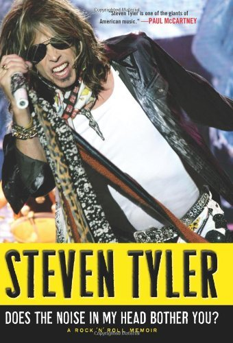 By Steven Tyler Does the Noise in My Head Bother You? (1St Edition)